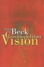 Cosmopolitan Vision - Ulrich Beck