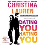 Dating You/Hating You - Deacon Lee, Christina Lauren, Shayna Thibodeaux, Simon & Schuster Audio