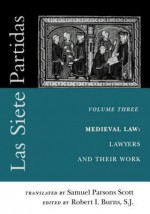 Las Siete Partidas, Volume 3: The Medieval World of Law: Lawyers and Their Work (Partida III) - S J Robert I Burns, Samuel Parsons Scott