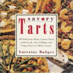 Savory Tarts: 40 Delicious Main-Course Tarts with Fresh, New Fillings & Crisp, Easy-to-Make Cr usts - Lorraine Bodger
