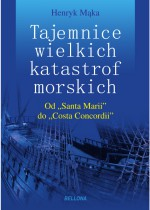 """Tajemnice wielkich katastrof morskich. Od """"Santa Marii"""" do """"Costa Concordii"""" - Henryk Mąka"""