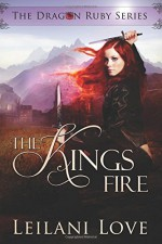 The Kings Fire (The Dragon Ruby Series) (Volume 2) - Leilani Love, Cora Graphics