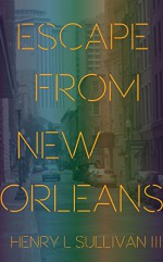 ESCAPE FROM NEW ORLEANS: DEVIN WAYNE - EPISODE 3 (THE AMERICAN FATHERS) - Henry Sullivan