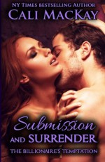 Submission and Surrender (The Billionaire's Temptation Series) (Volume 2) - Cali MacKay