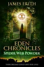 Spider Web Powder (Eden Chronicles, #2) - James Erith