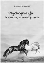 Psychopoezja. Jestem za, a nawet przeciw - Ryszard Krupiński