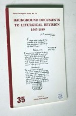 Background Documents To Liturgical Revision 1547 1549 - Colin Buchanan