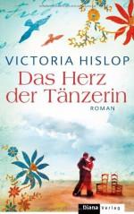 Das Herz der Tänzerin: Roman - Victoria Hislop, Angelika Felenda