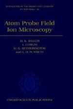 Atom Probe Field Ion Microscopy - M.K. Miller, G.D.W. Smith, A. Cerezo, M. G. Hetherington