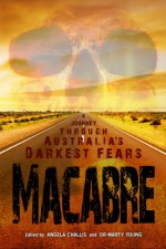 Macabre: A Journey through Australia's Darkest Fears - Henry Lawson, Kaaron Warren, Stephen Dedman, David Conyers, Shane Jiraiya Cummings, Angela Challis, Barbara Baynton, Will Elliott, Marty Young, Stephen M Irwin