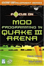 Focus on Mod Programming in Quake III Arena [With CDROM] - Andy Smith