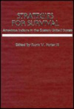 Strategies for Survival: American Indians in the Eastern United States - Frank W. Porter