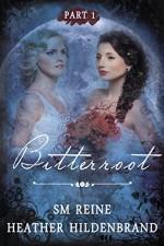 Bitterroot: Part 1 - Heather Hildenbrand, SM Reine