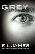 Grey: Fifty Shades of Grey as Told by Christian - E L James