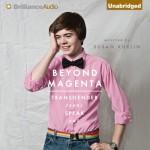 Beyond Magenta: Transgender Teens Speak Out - Susan Kuklin, Tanya Eby, Nick Podehl, Todd Haberkorn, Roxanne Hernandez, Janina Edwards, Nancy Wu, Marisol Ramirez