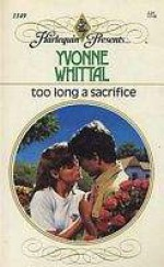Too Long A Sacrifice (Harlequin Presents, No 1149) - Yvonne Whittal