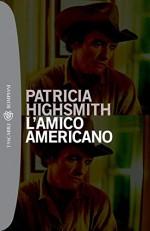 L'amico americano (I LIBRI DI PATRICIA HIGHSMITH) - Patricia Highsmith, T. Dobner