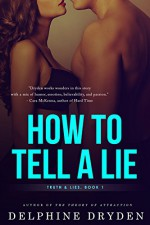 How to Tell a Lie (Truth & Lies Book 1) - Delphine Dryden