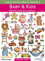 Cross Stitch Motif Series 2: Baby & Kids: 400 New Cross Stitch Motifs - Maria Diaz