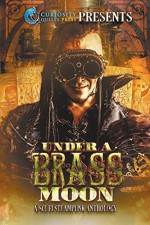 Under a Brass Moon: Sci-Fi Steampunk Anthology - Jordan Elizabeth, Benjamin Sperduto, G Miki Hayden