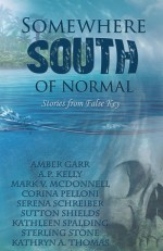 Somewhere South of Normal - Serena Schreiber, Mark V. McDonnell, Amber Garr, A.P. Kelly, Corina Pelloni, Sutton Shields, Kathleen Spalding, Sterling Stone, Kathryn Thomas