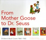 From Mother Goose to Dr. Seuss: Children's Book Covers 1880-1960 - Harold Darling, Seymour Chwast