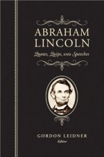 Abraham Lincoln: Quotes, Quips, and Speeches - Abraham Lincoln, Gordon Leidner