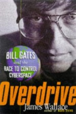 Overdrive: Bill Gates and the Race to Control Cyberspace - James Wallace