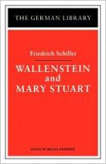 Wallenstein and Mary Stuart: Friedrich Schiller - Friedrich von Schiller, Walter Hinderer