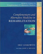 Complementary and Alternative Medicine in Rehabilitation - Eric Leskowitz, Jon Kabat-Zinn
