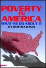 Poverty in America: What We Do about It - Bertha Davis