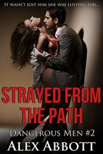 Strayed from the Path: A Romantic Suspense Thriller (Dangerous Men by Alex Abbott Book 2) - Alex Abbott