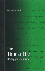 The Time of Life: Heidegger and Ethos (SUNY Series in Contemporary Continental Philosophy) - William McNeill