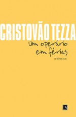 Um Operário em Férias - Cristovão Tezza, Christian Schwartz