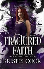 Fractured Faith (Soul Savers) (Volume 7) - Kristie Cook