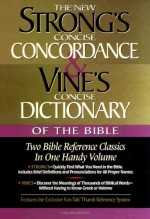 Strong's Concise Concordance And Vine's Concise Dictionary Of The Bible Two Bible Reference Classics In One Handy Volume - James Strong, W.E. Vine