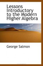 Lessons Introductory to the Modern Higher Algebra - George Salmon