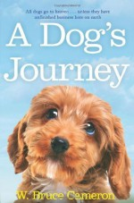 A Dog's Journey (A Dog's Purpose) by Bruce Cameron, W. (2013) Paperback - W. Bruce Cameron