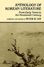 Anthology of Korean Literature: From Early Times to Nineteenth Century (UNESCO Collection of Representative Works: European) - Peter H. Lee