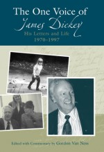 The One Voice of James Dickey: His Letters and Life, 1970-1997 - Gordon Van Ness, James Dickey