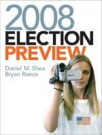 2008 Election Preview - Daniel M. Shea