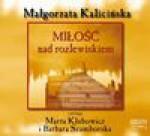 Miłość nad rozlewiskiem CD - Małgorzata Kalicińska