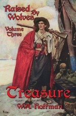 Treasure: Raised By Wolves, Volume Three - W.A. Hoffman