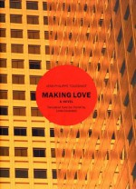 Making Love: A Novel - Jean-Philippe Toussaint, Linda Coverdale