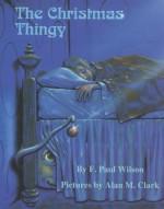 The Christmas Thingy - F. Paul Wilson, Alan M. Clark
