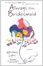 Always the Bridesmaid - Whitney Lyles