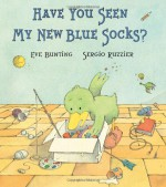 Have You Seen My New Blue Socks? - Eve Bunting, Sergio Ruzzier