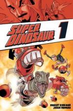 Super Dinosaur, Vol. 1 - Robert Kirkman, Jason Howard, Rus Wooton