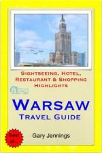 Warsaw, Poland Travel Guide - Sightseeing, Hotel, Restaurant & Shopping Highlights (Illustrated) - Gary Jennings