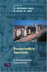Sustainable Tourism - C. Michael Hall, Alan A. Lew